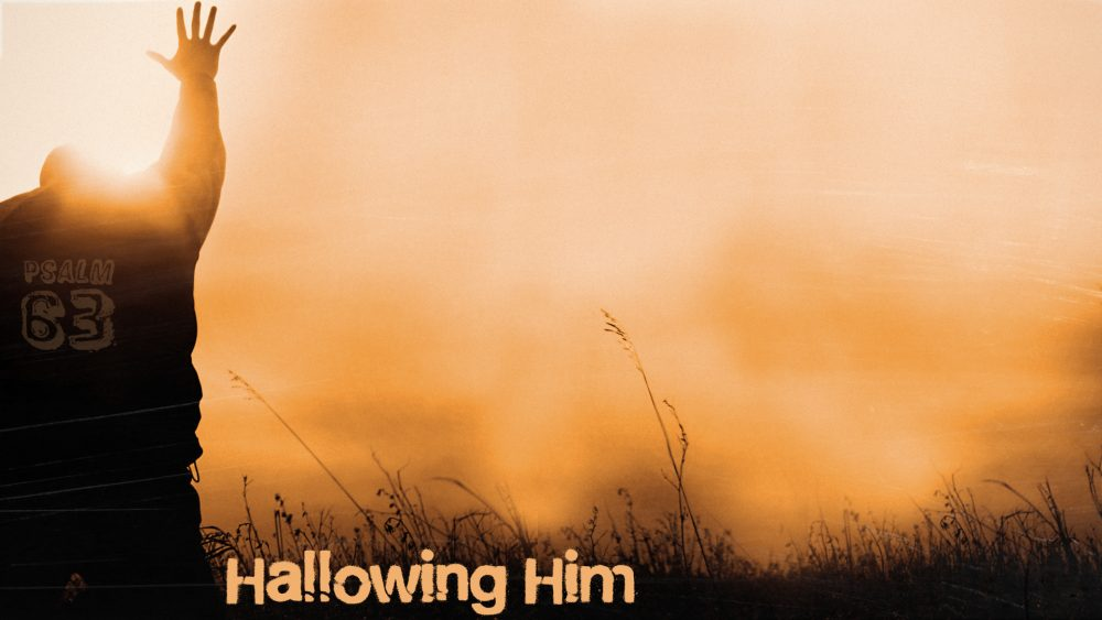Hallowing Him