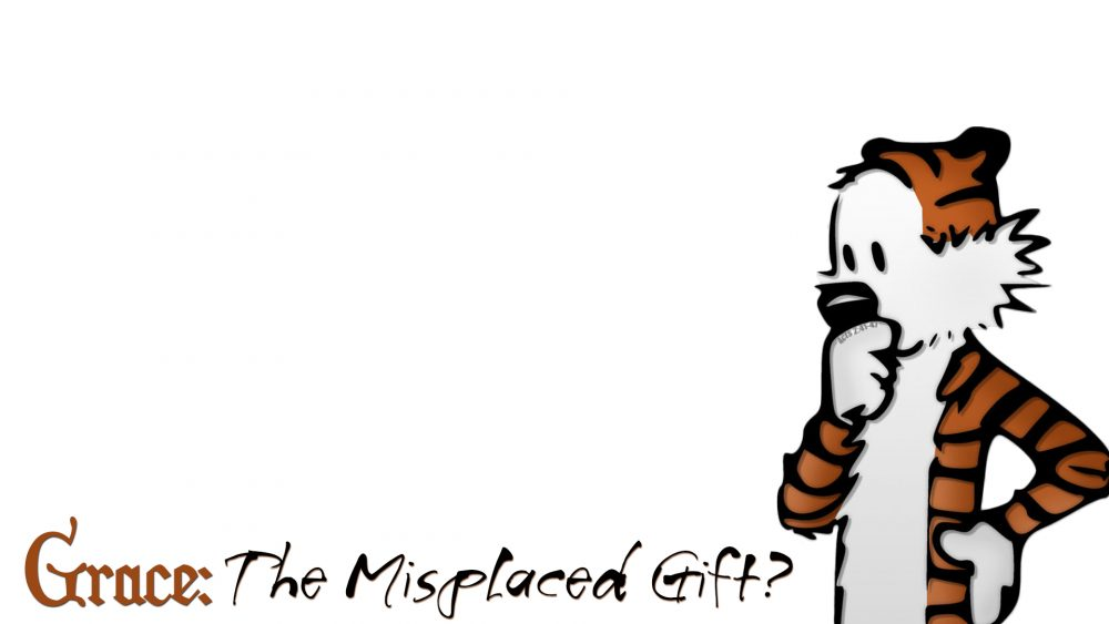 Grace: The Misplaced Gift
