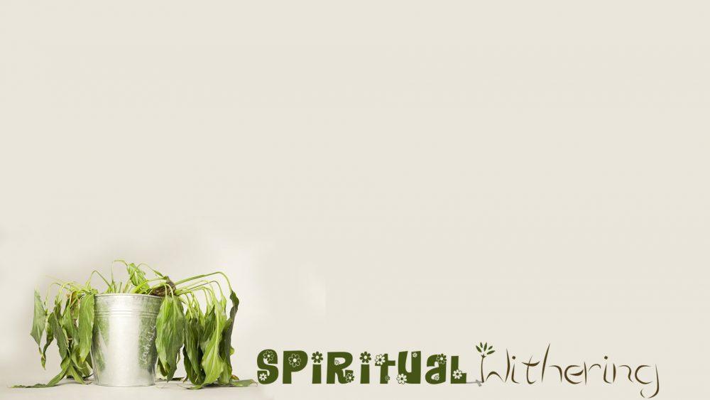 Spiritual Withering